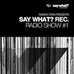 Say What? Recordings Radio Show #1 - Ramon Tapia