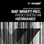 Say What? Recordings Radio Show #4 - Hermanez