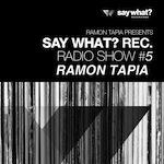 Say What? Recordings Radio Show #5 - Ramon Tapia