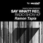 Say What? Recordings Radio Show #7 - Ramon Tapia