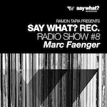 Say What? Recordings Radio Show #8 - Marc Faenger