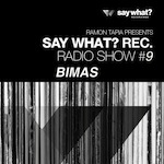 Say What? Recordings Radio Show #9 - Bimas