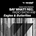 Say What? Recordings Radio Show #10 - Eagles & Butterflies