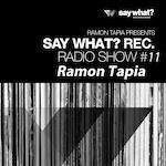 Say What? Recordings Radio Show #11 - Ramon Tapia
