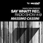 Say What? Recordings Radio Show #13 - Massimo Cassini
