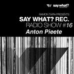 Say What? Recordings Radio Show #16 - Anton Pieete