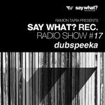 Say What? Recordings Radio Show #17 - dubspeeka