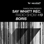 Say What? Recordings Radio Show #19 - Boris