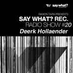 Say What? Recordings Radio Show #20 - Deerk Hollaender