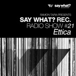 Say What? Recordings Radio Show #21 - Ettica