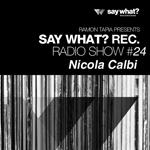 Say What? Recordings Radio Show #24 - Nicola Calbi