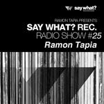 Say What? Recordings Radio Show #25 - Ramon Tapia