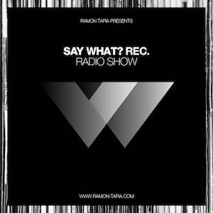 Ramon Tapia Pres. Say What? Recordings Podcast